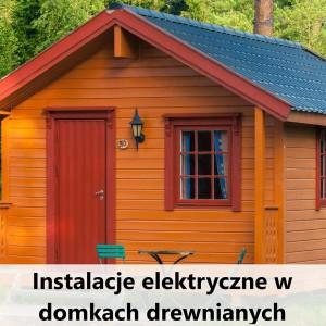 instalacje elektryczne w domkach drewnianych