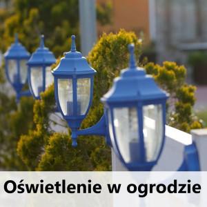 montaż oświetlenia w ogrodzie Poznań